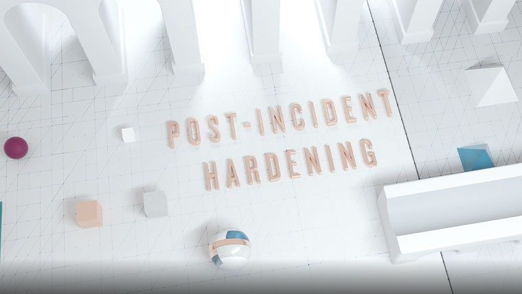 Post-Incident Hardening